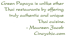 Green Papaya is unlike other Thai restaurants by offering truly authentic and unique Thai cuisine. - Maureen Jacob - Cincychic.com