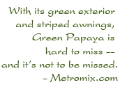 With its green exterior and striped awnings, Green Papaya is hard to miss — and it's not to be missed. - Metromix.com